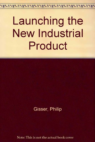 Launching the New Industrial Product: Gisser, Philip