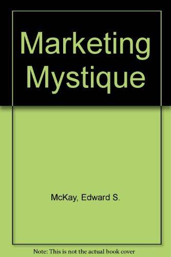The Marketing Mystique,: McKay, Edward S.,
