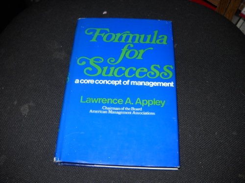 Formula for Success: A Core Concept of Management: Lawrence Asa Appley