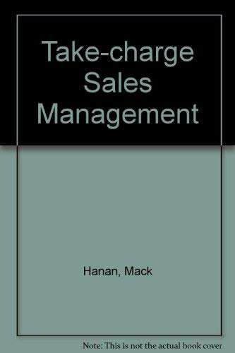 Take-charge Sales Management: Successful First-year Strategies for the Newly Appointed Sales Manager (0814454178) by Mack Hanan; etc.