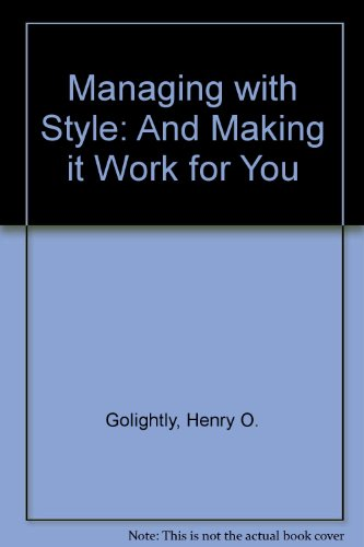 Managing With Style: and Making It Work for You: Golightly, Henry O.