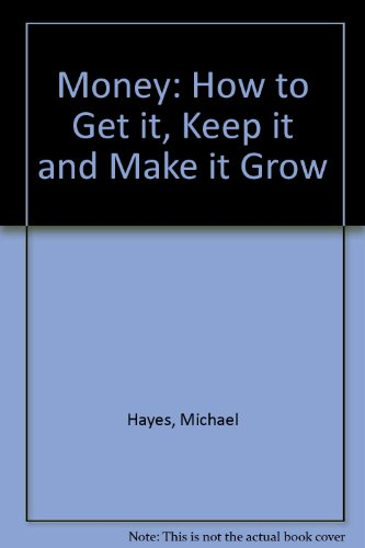 Money: How to Get It, Keep It, and Make It Grow