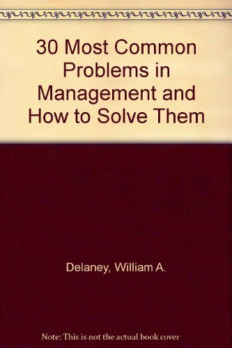 The 30 Most Common Problems in Management & How to Solve Them: Delaney, William A.