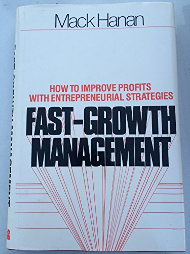 Fast-growth Management: How to Improve Profits with Entrepreneurial Strategies (081445559X) by Mack Hanan