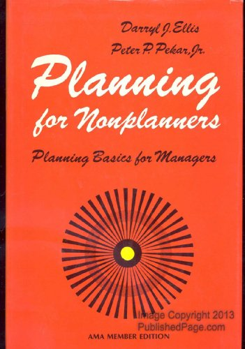 Planning for Nonplanners: Planning Basics for Managers: Ellis, Darryl J.; Pekar, Peter P.