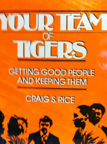 9780814456057: Your team of tigers: Getting good people and keeping them