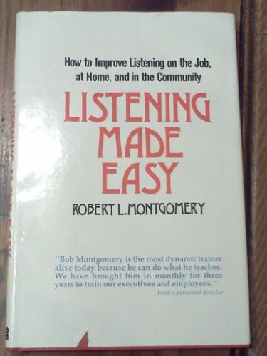 Listening made easy: How to improve listening on the job, at home, and in the community: Montgomery...