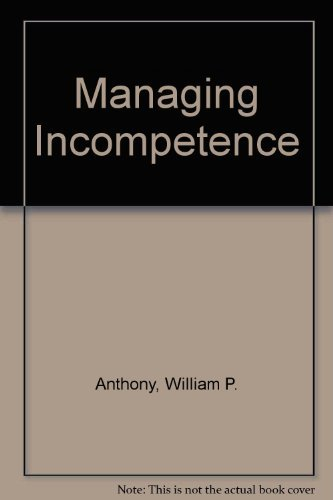 Managing incompetence: Anthony, William P