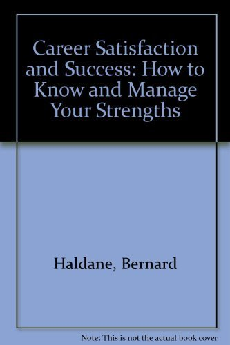 Career Satisfaction and Success: How to Know and Manage Your Strengths: Haldane, Bernard