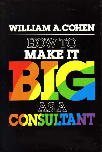 9780814458211: How to Make it Big as a Consultant
