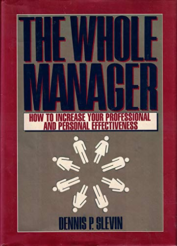 Whole Manager: How to Increase Your Professional and Personal Effectiveness: Slevin, Dennis P.