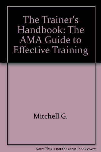 The trainer's handbook: The AMA guide to effective training [Jan 01, 1987] Mi.: Mitchell, ...