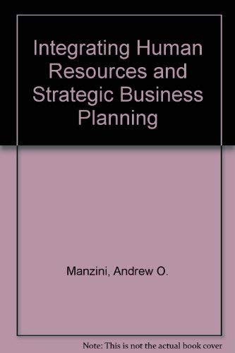 Integrating Human Resources and Strategic Business Planning: Andrew O. Manzini,