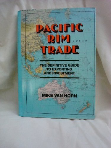 Pacific Rim Trade: The Definitive Guide to Exporting and Investment: Van Horn, Mike