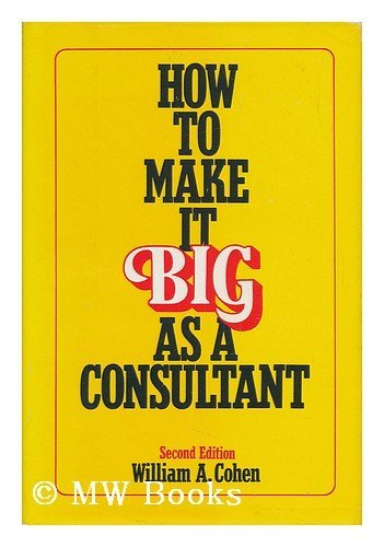 9780814459416: How to Make it Big as a Consultant