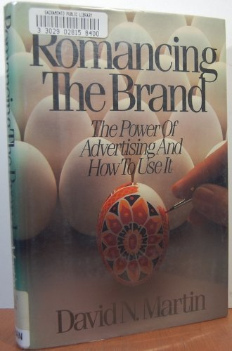 Romancing the Brand The Power of Advertising and How to Use It: Martin, David N. *Author SIGNED/...