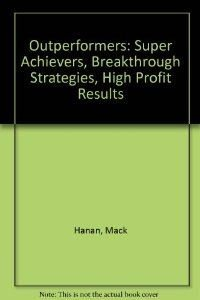 9780814459522: Outperformers: Super Achievers, Breakthrough Strategies, High-Profit Results
