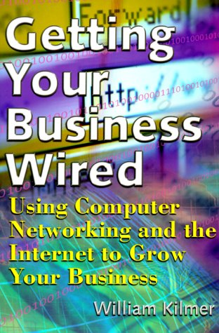 Getting Your Business Wired: Kilmer , William