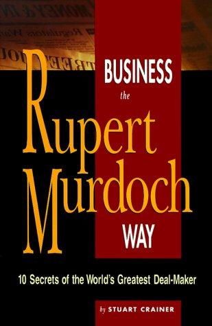 9780814470343: Business the Rupert Murdoch Way: 10 Secrets of the World's Greatest Deal-Maker