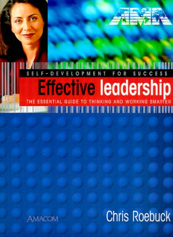 9780814470596: Effective Leadership: The Essential Guide to Thinking and Working Smarter