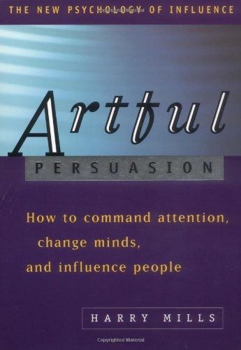 9780814470633: Artful Persuasion: How to Command Attention, Change Minds, and Influence People