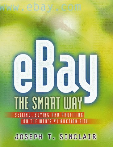 9780814470640: eBay the Smart Way: Selling, Buying, and Profiting on the Web's #1 Auction Site