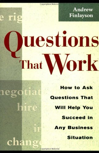 9780814470770: Questions that Work: How to Ask Questions That Will Help You Succeed in Any Business Situation