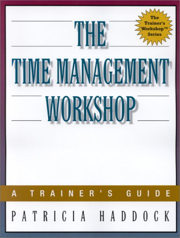 The Time Management Workshop: A Trainer's Guide: Haddock, Patricia