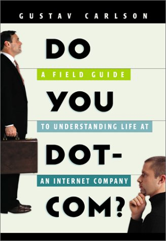 Do You Dot-Com? : A Field Guide to Understanding Life at an Internet Company: Carlson, Gustav