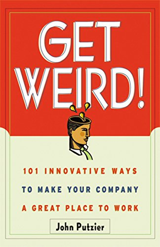 9780814471142: Get Weird! 101 Innovative Ways to Make Your Company a Great Place to Work