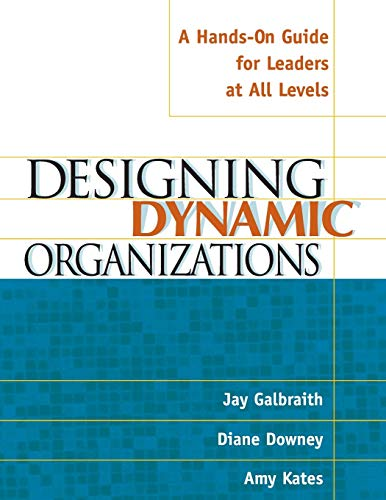 Designing Dynamic Organizations: A Hands-on Guide for Leaders at All Levels: Galbraith, Jay; Downey...