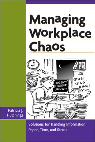 9780814471272: Managing Workplace Chaos: Workplace Solutions for Managing Information, Paper, Time, and Stress