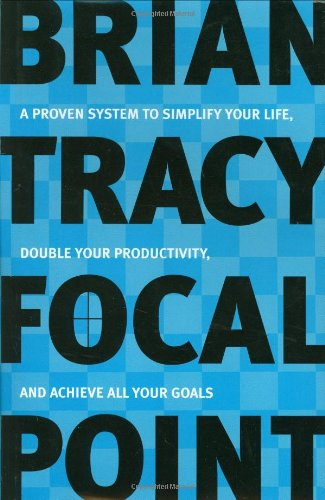 9780814471296: Focal Point: A Proven System to Simplify Your Life, Double Your Productivity, and Achieve All Your Goals