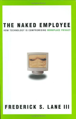9780814471494: Naked Employee, The: How Technology Is Compromising Workplace Privacy