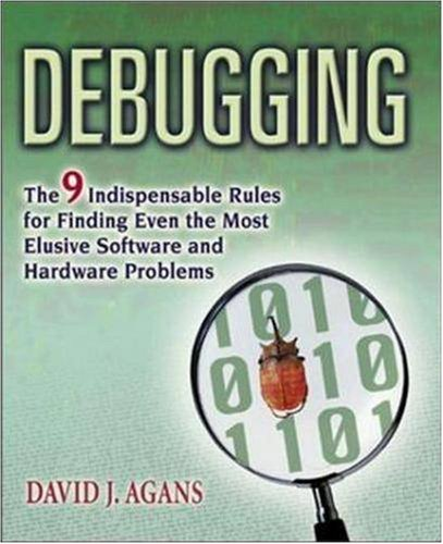 9780814471685: Debugging: The 9 Indispensable Rules for Finding Even the Most Elusive Software and Hardware Problems