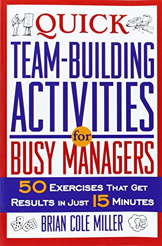 9780814472019: Quick Team-Building Activities for Busy Managers: 50 Exercises That Get Results in Just 15 Minutes