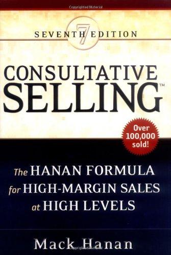 Consultative Selling: The Hanan Formula for High-Margin: Hanan, Mack