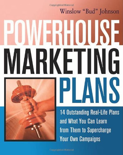 Powerhouse Marketing Plans: 14 Outstanding Real-Life Plans and What You Can Learn from Them to ...