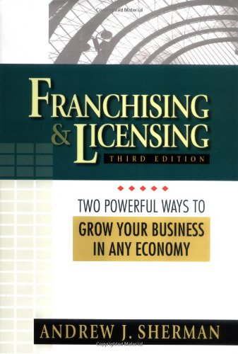 Franchising & Licensing: Two Powerful Ways to Grow Your Business in Any Economy (0814472222) by Andrew J. Sherman