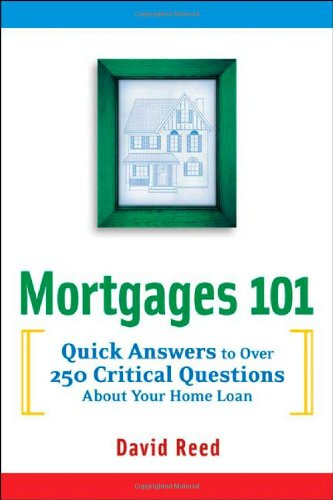 9780814472453: Mortgages 101: Quick Answers to Over 250 Critical Questions About Your Home Loan