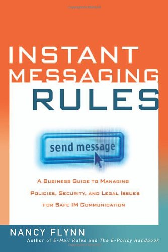 9780814472538: Instant Messaging Rules: A Business Guide to Managing Policies, Security, and Legal Issues for Safe IM Communication