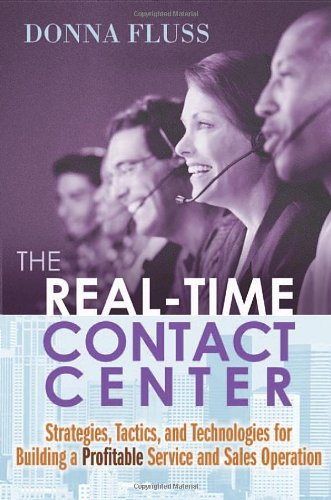 The Real-Time Contact Center: Strategies, Tactics, and Technologies for Building a Profitable ...