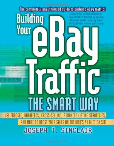 9780814472699: Building Your eBay Traffic the Smart Way: Use Froogle, Datafeeds, Cross-Selling, Advanced Listing Strategies, and More to Boost Your Sales on the Web's #1 Auction Site