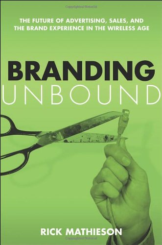 9780814472873: Branding Unbound; The Future of Advertising, Sales, and the Brand Experience in the Wireless Age