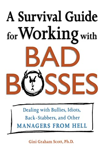 A Survival Guide for Working with Bad Bosses: Dealing with Bullies, Idiots, Back-Stabbers and Oth...