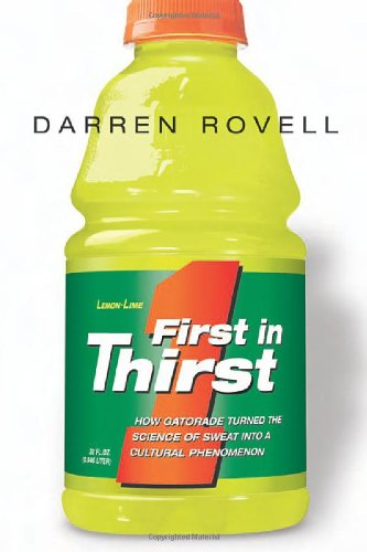 9780814472996: First in Thirst: How Gatorade Turned the Science of Sweat Into a Cultural Phenomenon