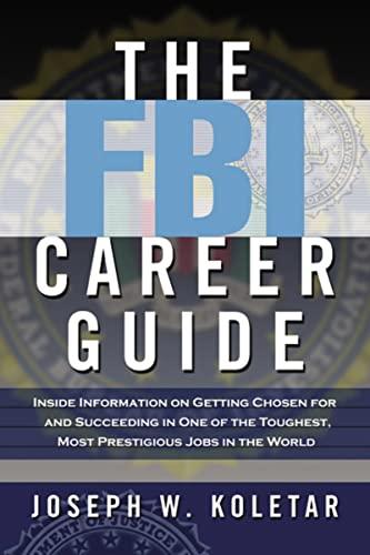 The FBI Career Guide: Inside Information on: Koletar, Joseph W.