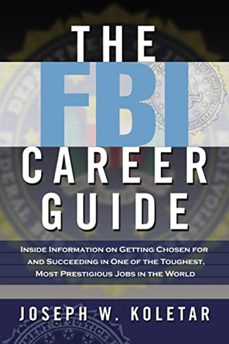 9780814473177: The FBI Career Guide: Inside Information on Getting Chosen for and Succeeding in One of the Toughest, Most Prestigious Jobs in the World