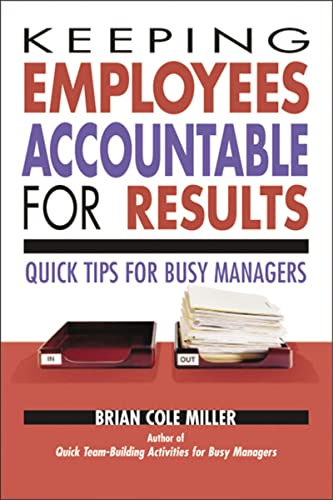 9780814473207: Keeping Employees Accountable for Results: Quick Tips for Busy Managers