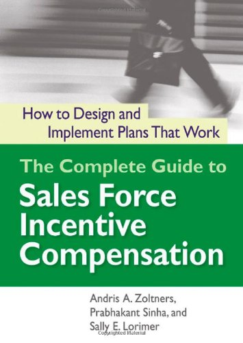 9780814473245: The Complete Guide to Sales Force Incentive Compensation: How to design and Implement Plans that Work